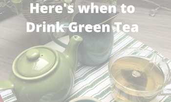when to drink green tea